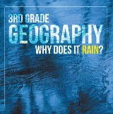 3rd Grade Geography: Why Does it Rain?