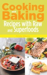 Cooking and Baking: Recipes with Raw and Superfoods