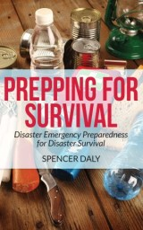 Prepping for Survival: Disaster Emergency Preparedness for Disaster Survival