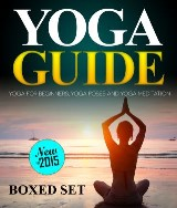Yoga Guide: Yoga for Beginners, Yoga Poses and Yoga and Meditation: A Guide to Perfect Meditation