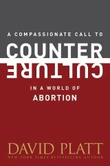 A Compassionate Call to Counter Culture in a World of Abortion