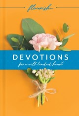 Flourish: Devotions for a Well-Tended Heart