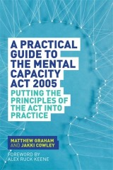 A Practical Guide to the Mental Capacity Act 2005