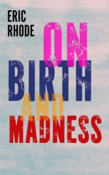 On Birth and Madness