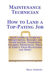Maintenance Technician - How to Land a Top-Paying Job: Your Complete Guide to Opportunities, Resumes and Cover Letters, Interviews, Salaries, Promotions, What to Expect From Recruiters and More!