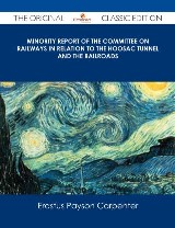 Minority Report of the Committee on Railways in Relation to the Hoosac Tunnel and the Railroads - The Original Classic Edition
