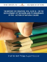 The History of Creation, Vol. II (of 2) - Or the Development of the Earth and its Inhabitants by the - Action of Natural Causes - The Original Classic Edition
