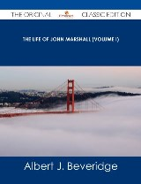The Life of John Marshall (Volume I) - The Original Classic Edition