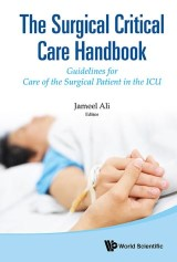 Surgical Critical Care Handbook, The: Guidelines For Care Of The Surgical Patient In The Icu