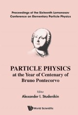Particle Physics At The Year Of Centenary Of Bruno Pontecorvo - Proceedings Of The Sixteenth Lomonosov Conference On Elementary Particle Physics