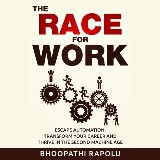 The Race for Work: Escape Automation, Transform Your Career and Thrive in the Second Machine Age