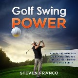 Golf Swing Power: How to Increase Your Golf Swing Distance 10X and Hit it Farther than Ever Before (Golf Mental Game, Golf Psychology & Golf Instruction, Golf Swing Techniques)