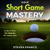 Golf Short Game Mastery: 13 Tips and Tricks for Mastering The Wedge Shot