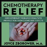 Chemotherapy Relief -- Chemotherapy Research Results to Protect You From Chemo Side Effects