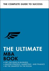 The Ultimate MBA Book: Get the Edge in Business; Master Strategy, Marketing and Finance; Enjoy a Business School Education in a Book