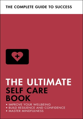 The Ultimate Self Care Book: Improve Your Wellbeing, Build Resilience and Confidence, Master Mindfulness