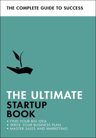 The Ultimate Startup Book: Find Your Big Idea, Write Your Business Plan, Master Sales and Marketing
