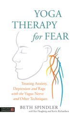 Yoga Therapy for Fear: Treating Anxiety, Depression and Rage with the Vagus Nerve and Other Techniques