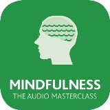 Mindfulness: The Audio Masterclass