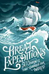 Great Expeditions: 50 Journeys that changed our world