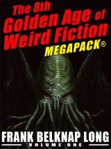The 8th Golden Age of Weird Fiction MEGAPACK®: Frank Belknap Long (Vol. 1)