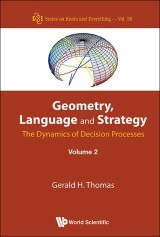 Geometry, Language And Strategy: The Dynamics Of Decision Processes - Volume 2