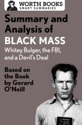 Summary and Analysis of Black Mass: Whitey Bulger, the FBI, and a Devil's Deal
