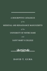 A Descriptive Catalogue of the Medieval and Renaissance Manuscripts of the University of Notre Dame and Saint Mary's College