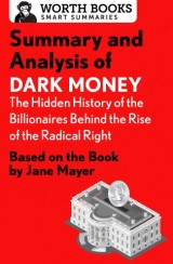 Summary and Analysis of Dark Money: The Hidden History of the Billionaires Behind the Rise of the Radical Right