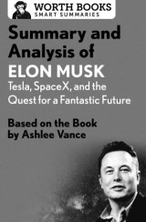 Summary and Analysis of Elon Musk: Tesla, SpaceX, and the Quest for a Fantastic Future