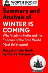 Summary and Analysis of Winter Is Coming: Why Vladimir Putin and the Enemies of the Free World Must Be Stopped