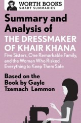 Summary and Analysis of the Dressmaker of Khair Khana: Five Sisters, One Remarkable Family, and the Woman Who Risked Everything to Keep Them Safe