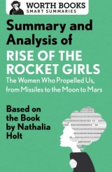 Summary and Analysis of Rise of the Rocket Girls: The Women Who Propelled Us, from Missiles to the Moon to Mars