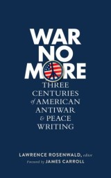 War No More: Three Centuries of American Antiwar & Peace Writing (LOA #278)