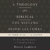 A Theology of Biblical Counseling: Audio Lectures