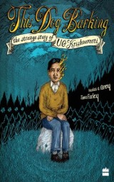 This Dog Barking: The Strange Story of U.G. Krishnamurti