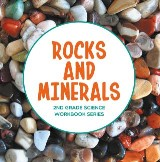 Rocks and Minerals : 2nd Grade Science Workbook Series