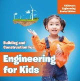Engineering for Kids: Building and Construction Fun | Children's Engineering Books
