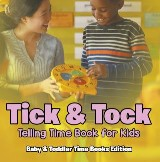 Tick & Tock: Telling Time Book for Kids | Baby & Toddler Time Books Edition