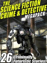 The Science Fiction Crime Megapack®: 26 Criminally Futuristic Stories!