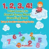 1, 2, 3, 4! I Can Learn to Count Some More Counting Book - Baby & Toddler Counting Books