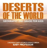 Deserts of The World: Geography 2nd Grade for Kids | Children's Earth Sciences Books Edition