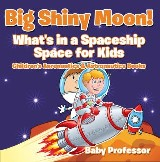 Big Shiny Moon! What's in a Spaceship - Space for Kids - Children's Aeronautics & Astronautics Books