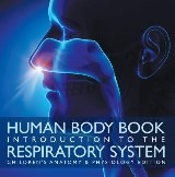 Human Body Book | Introduction to the Respiratory System | Children's Anatomy & Physiology Edition