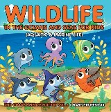 Wildlife in the Oceans and Seas for Kids (Aquatic & Marine Life) | 2nd Grade Science Edition Vol 6
