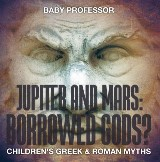 Jupiter and Mars: Borrowed Gods?- Children's Greek & Roman Myths
