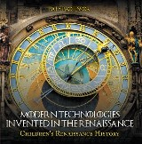 Modern Technologies Invented in the Renaissance | Children's Renaissance History
