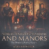 Nobles, Knights, Maidens and Manors: The Medieval Feudal System
