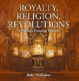 Royalty, Religion, Revolutions | Children's European History