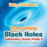 Everything about Black Holes Astronomy Books Grade 6 | Astronomy & Space Science